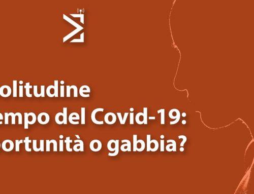 La solitudine al tempo del Covid-19: un'opportunità o una gabbia? [VIDEO]